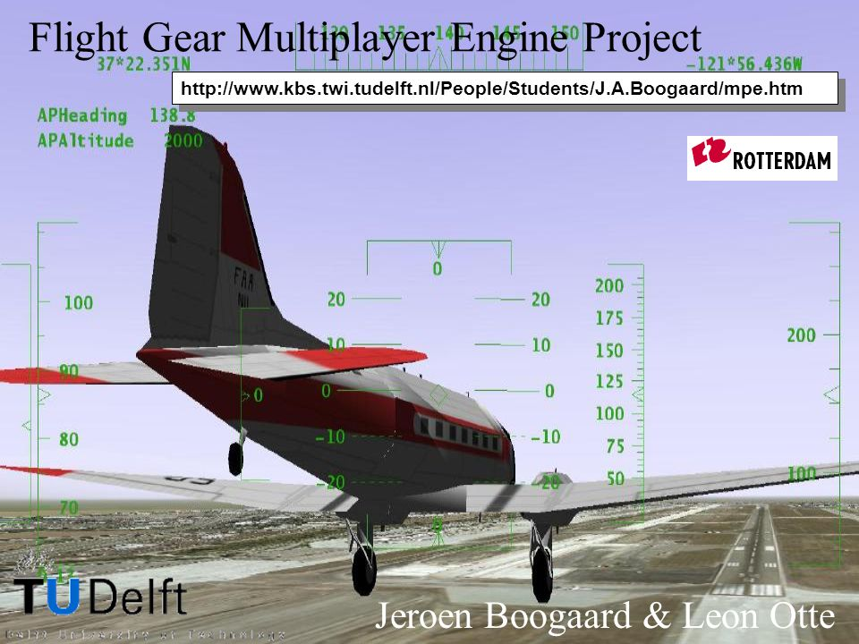 Flight Gear Multiplayer Engine Project Jeroen Boogaard & Leon Otte http://www.kbs.twi.tudelft.nl/People/Students/J.A.Boogaard/mpe.htm