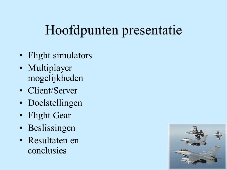 Hoofdpunten presentatie Flight simulators Multiplayer mogelijkheden Client/Server Doelstellingen Flight Gear Beslissingen Resultaten en conclusies