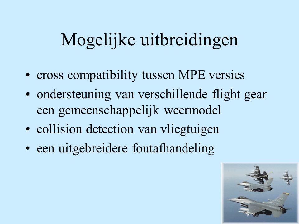 Mogelijke uitbreidingen cross compatibility tussen MPE versies ondersteuning van verschillende flight gear een gemeenschappelijk weermodel collision detection van vliegtuigen een uitgebreidere foutafhandeling