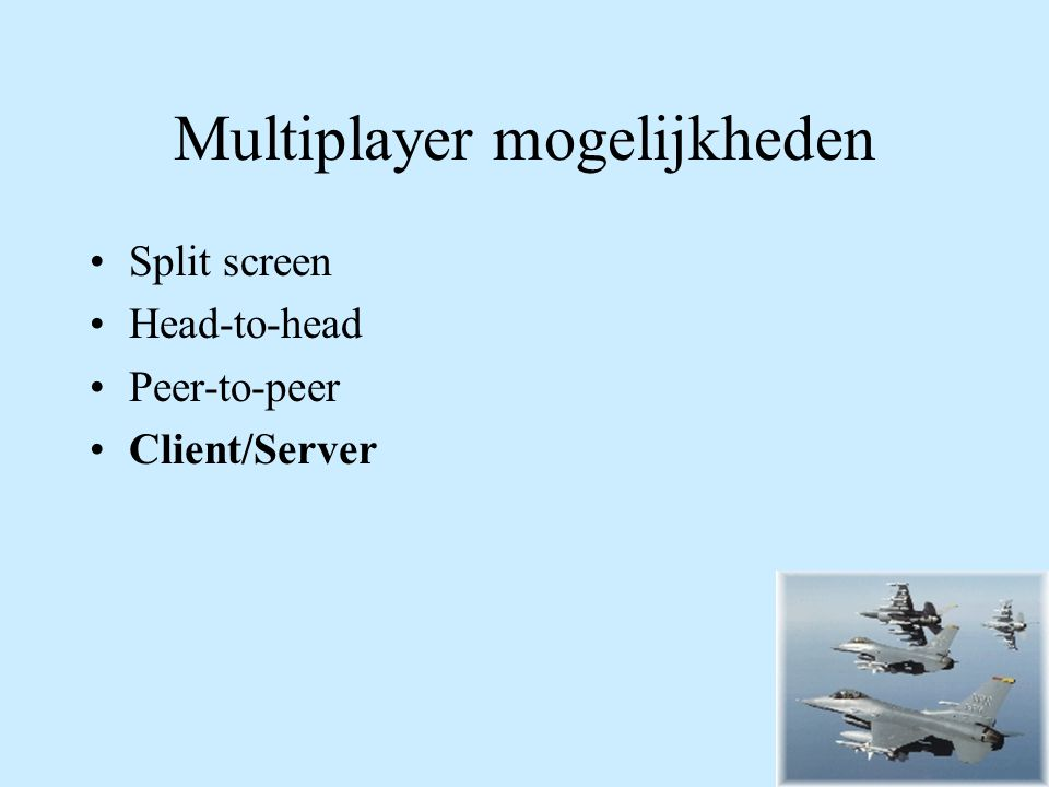 Multiplayer mogelijkheden Split screen Head-to-head Peer-to-peer Client/Server