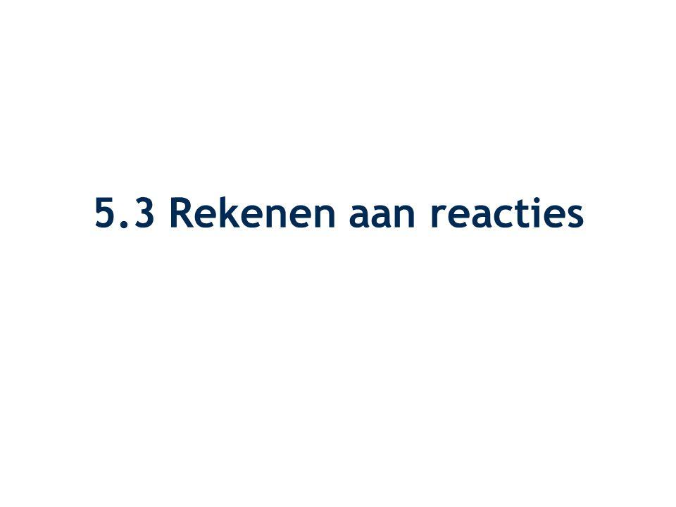 5.3 Rekenen aan reacties