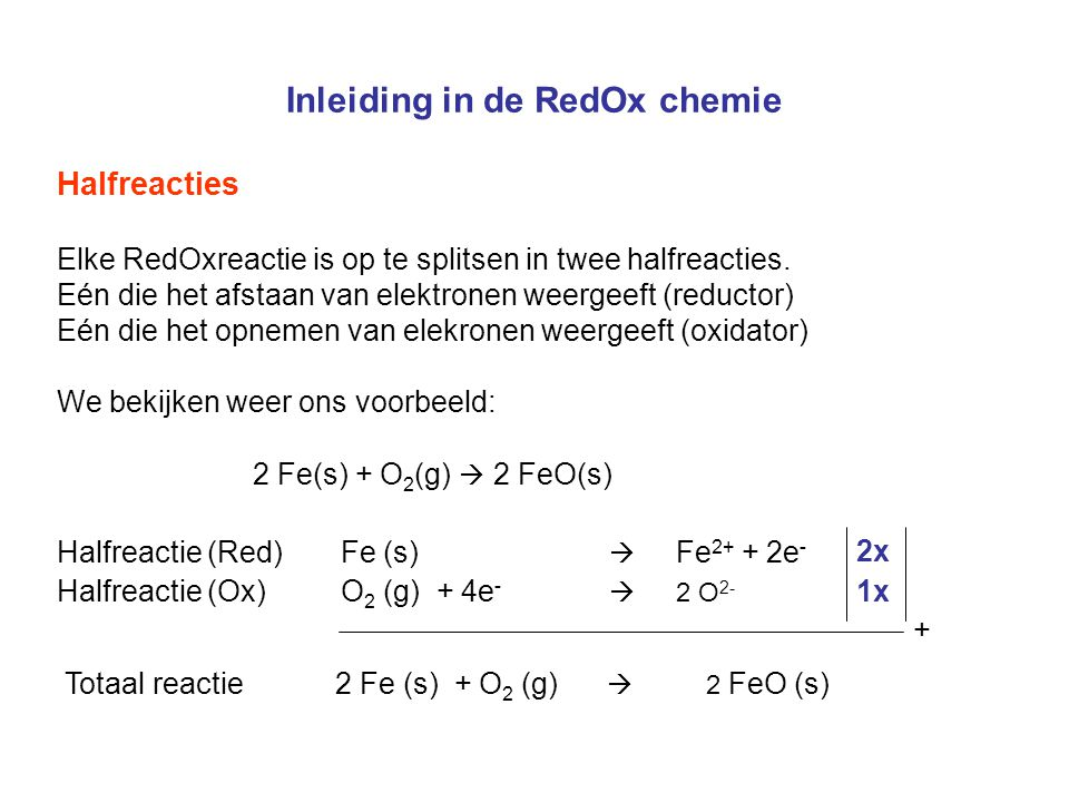 Inleiding in de RedOx chemie Redoxvergelijkingen opstellen De notatie van de redoxvergelijkingen schrijven we in stappen op.