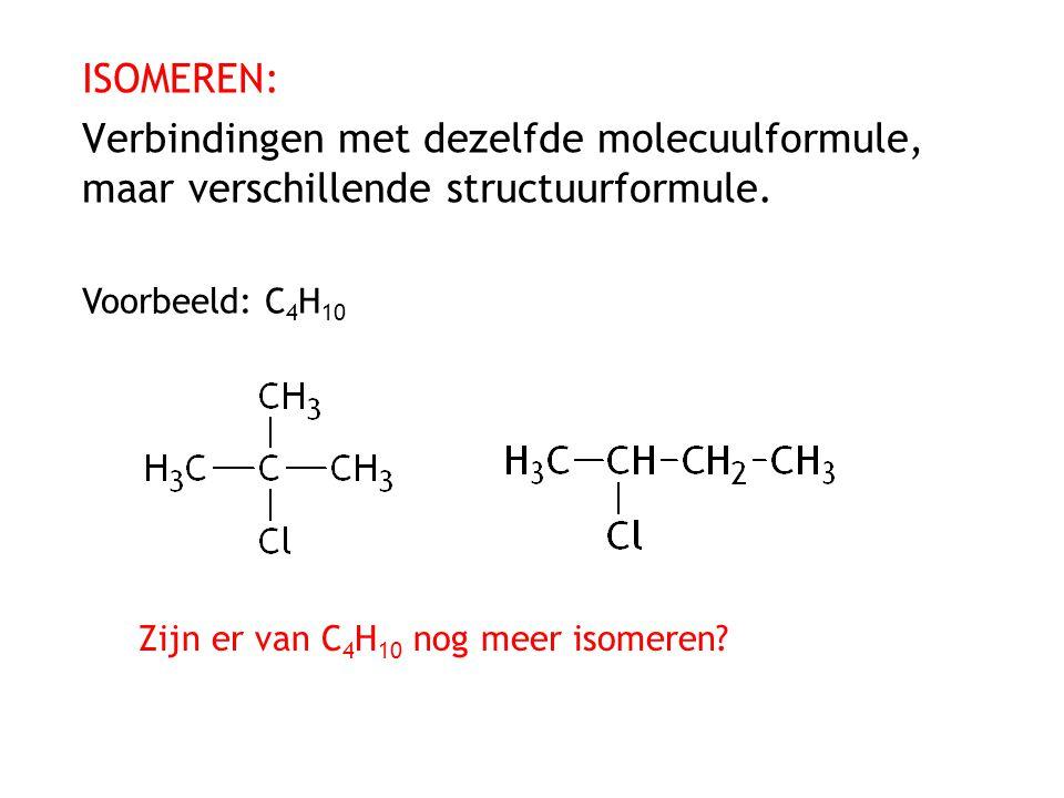 ISOMEREN: Verbindingen met dezelfde molecuulformule, maar verschillende structuurformule.