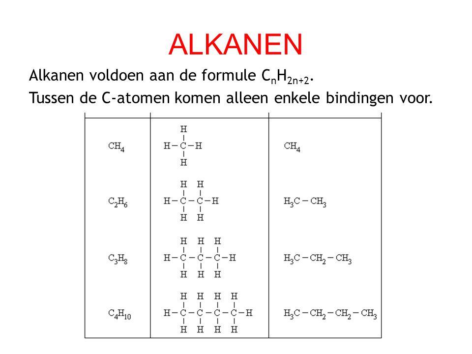ALKANEN Alkanen voldoen aan de formule C n H 2n+2.