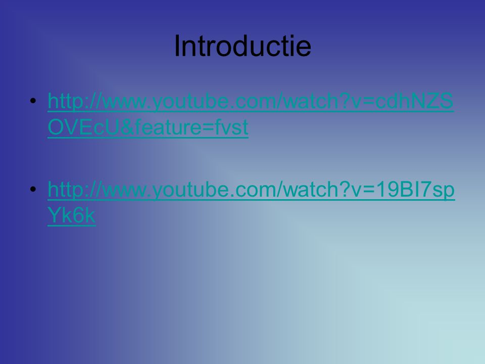 Introductie http://www.youtube.com/watch?v=cdhNZS OVEcU&feature=fvsthttp://www.youtube.com/watch?v=cdhNZS OVEcU&feature=fvst http://www.youtube.com/wa