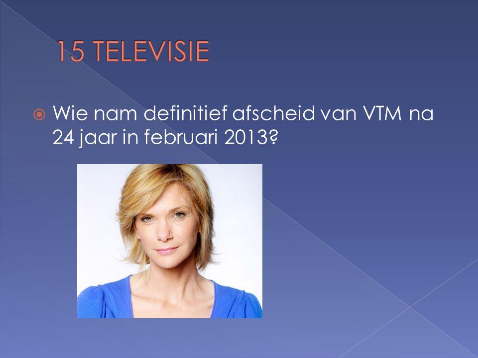  Wie nam definitief afscheid van VTM na 24 jaar in februari 2013