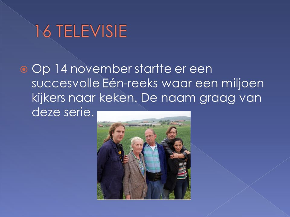  Op 14 november startte er een succesvolle Eén-reeks waar een miljoen kijkers naar keken.