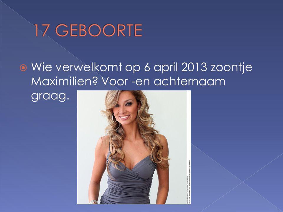  Wie verwelkomt op 6 april 2013 zoontje Maximilien Voor -en achternaam graag.