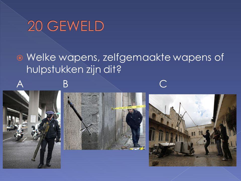  Welke wapens, zelfgemaakte wapens of hulpstukken zijn dit A B C