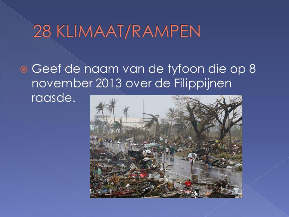  Geef de naam van de tyfoon die op 8 november 2013 over de Filippijnen raasde.
