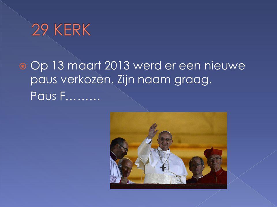  Op 13 maart 2013 werd er een nieuwe paus verkozen. Zijn naam graag. Paus F………