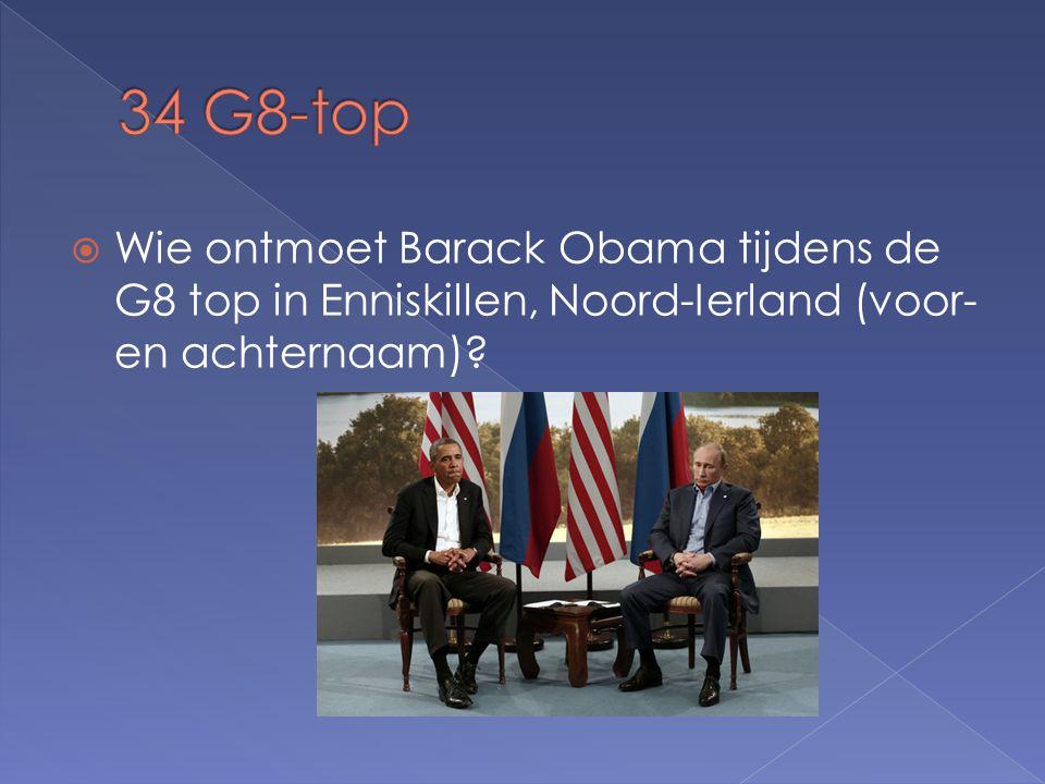  Wie ontmoet Barack Obama tijdens de G8 top in Enniskillen, Noord-Ierland (voor- en achternaam)