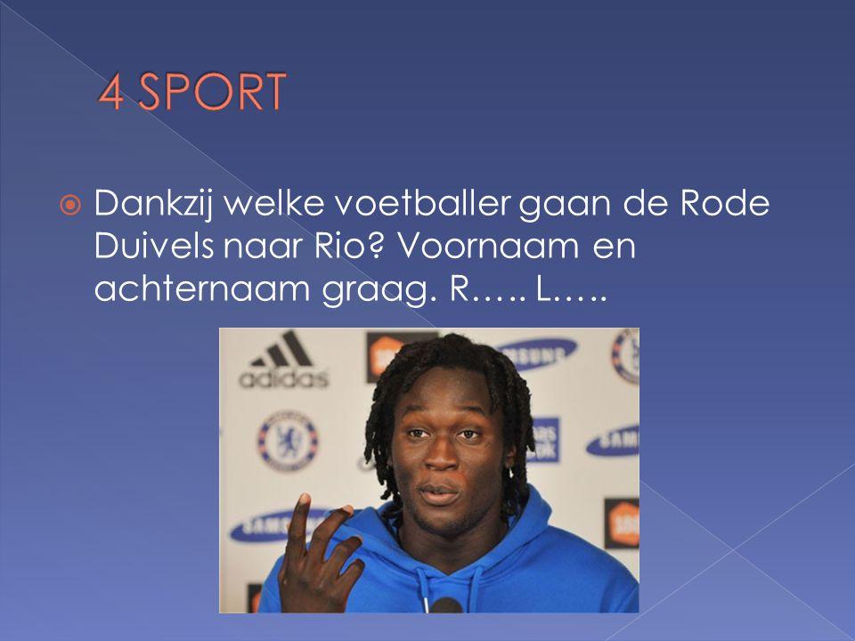 Dankzij welke voetballer gaan de Rode Duivels naar Rio Voornaam en achternaam graag. R….. L…..