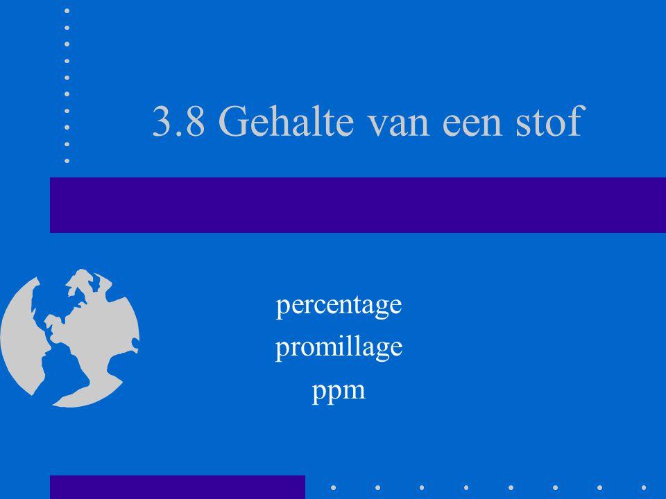 3.8 Gehalte van een stof percentage promillage ppm