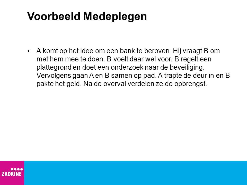 Voorbeeld Medeplegen A komt op het idee om een bank te beroven.