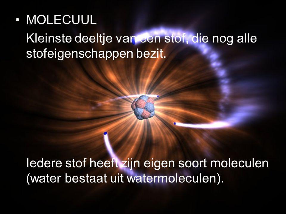 MOLECUUL Kleinste deeltje van een stof, die nog alle stofeigenschappen bezit. Iedere stof heeft zijn eigen soort moleculen (water bestaat uit watermol