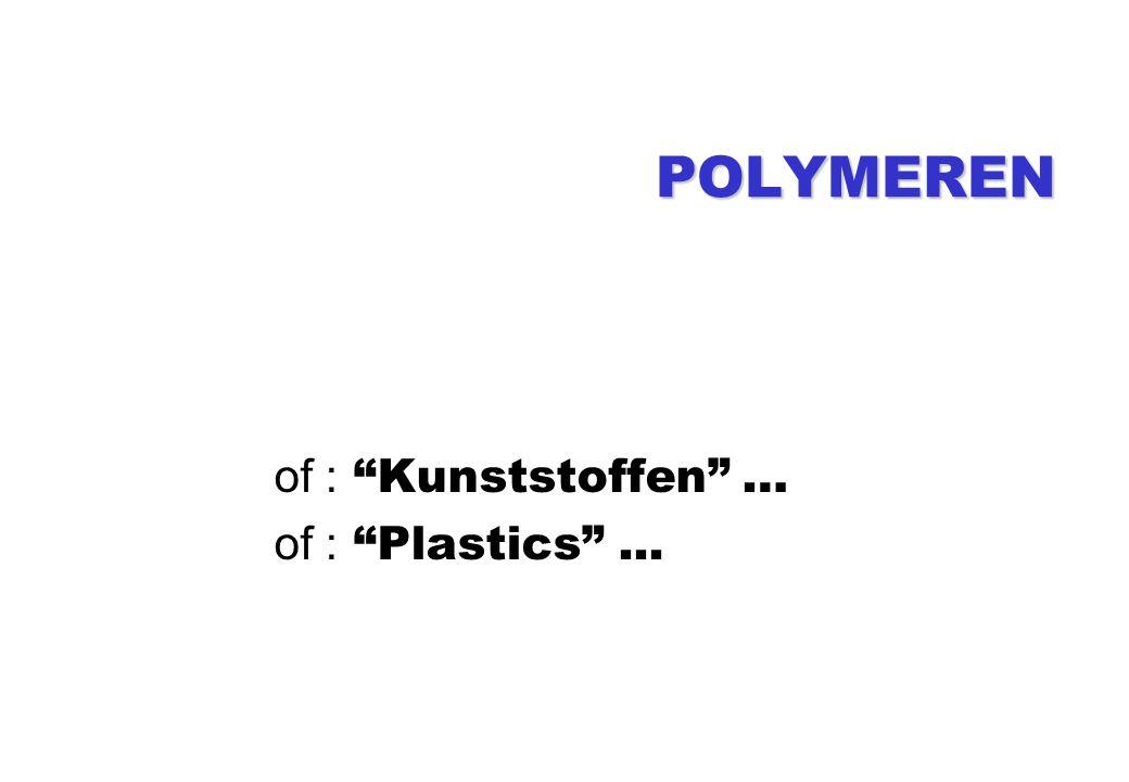 """POLYMEREN of : """"Kunststoffen"""" … of : """"Plastics""""..."""