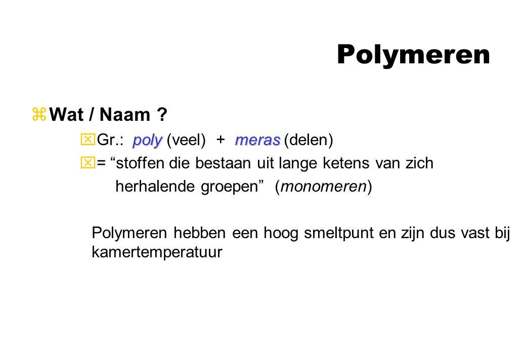 """Polymeren zWat / Naam ? polymeras xGr.: poly (veel) + meras (delen) x= """"stoffen die bestaan uit lange ketens van zich herhalende groepen"""" (monomeren)"""