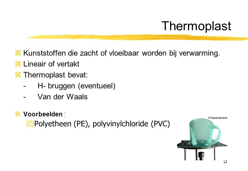 5 Thermoplast zKunststoffen die zacht of vloeibaar worden bij verwarming. zLineair of vertakt zThermoplast bevat: -H- bruggen (eventueel) -Van der Waa