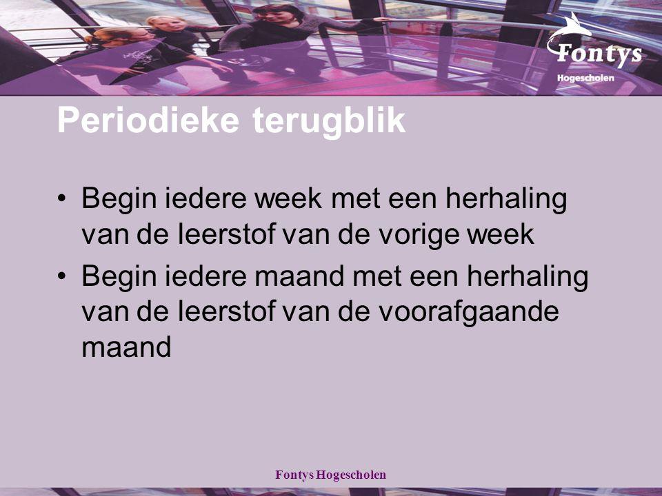 Fontys Hogescholen Periodieke terugblik Begin iedere week met een herhaling van de leerstof van de vorige week Begin iedere maand met een herhaling va