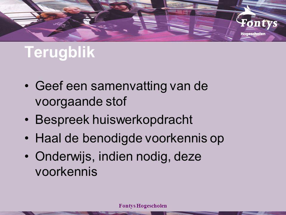 Fontys Hogescholen Terugblik Geef een samenvatting van de voorgaande stof Bespreek huiswerkopdracht Haal de benodigde voorkennis op Onderwijs, indien