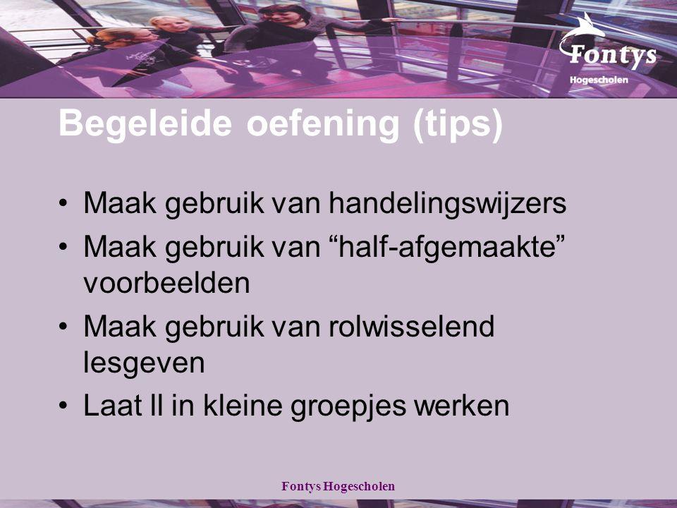 """Fontys Hogescholen Begeleide oefening (tips) Maak gebruik van handelingswijzers Maak gebruik van """"half-afgemaakte"""" voorbeelden Maak gebruik van rolwis"""