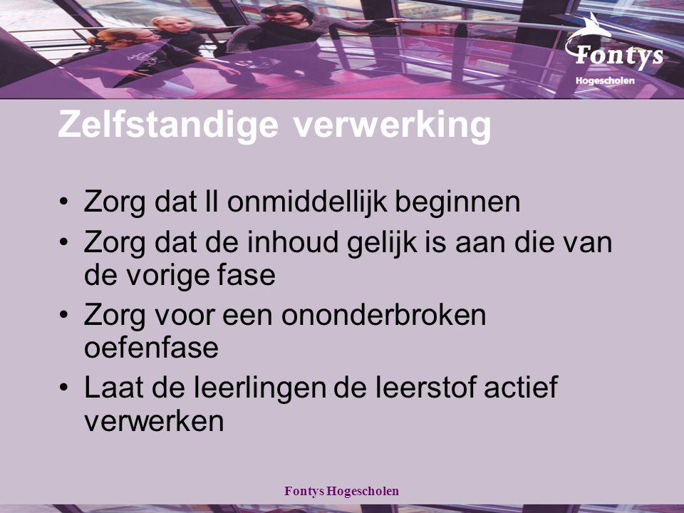 Fontys Hogescholen Zelfstandige verwerking Zorg dat ll onmiddellijk beginnen Zorg dat de inhoud gelijk is aan die van de vorige fase Zorg voor een ono