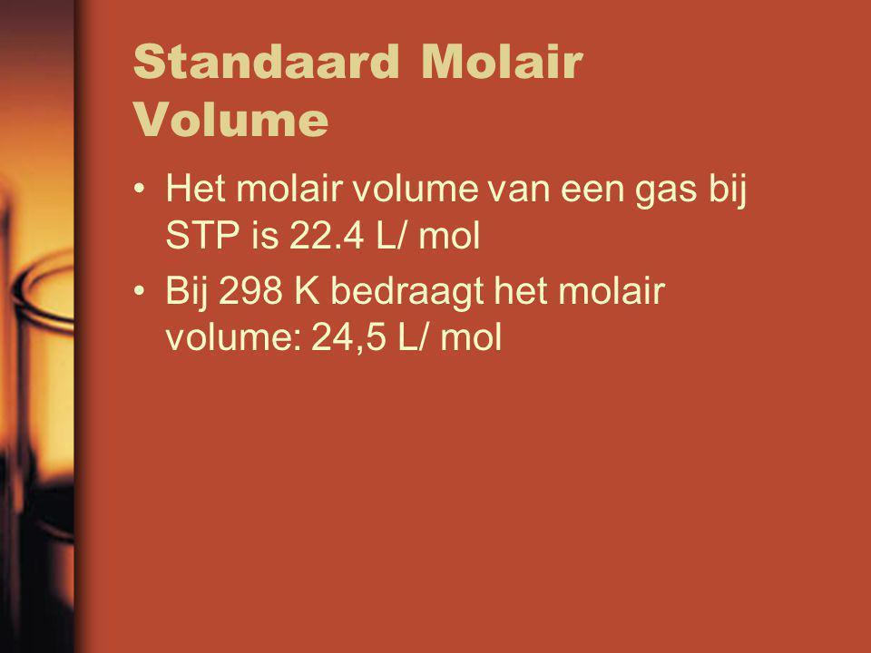 Standaard Molair Volume Het molair volume van een gas bij STP is 22.4 L/ mol Bij 298 K bedraagt het molair volume: 24,5 L/ mol