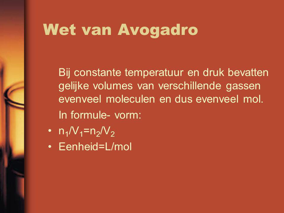 Wet van Avogadro Bij constante temperatuur en druk bevatten gelijke volumes van verschillende gassen evenveel moleculen en dus evenveel mol. In formul