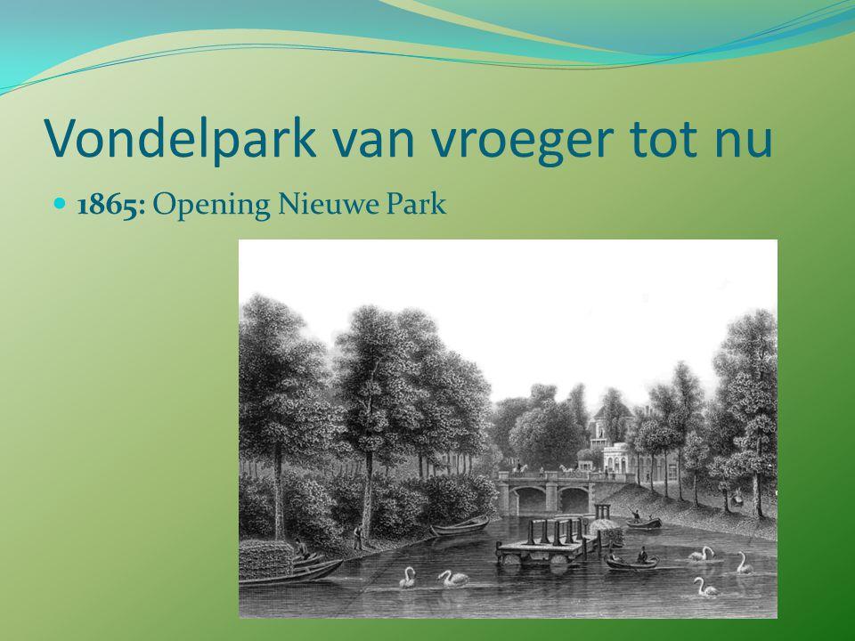 Vondelpark van vroeger tot nu 1987: Vereniging Vrienden van het Vondelpark opgericht 1999 – 2010: renovatie Vondelpark Nummer 29 in Canon van Amsterdam: Vondelpark en Museumplein