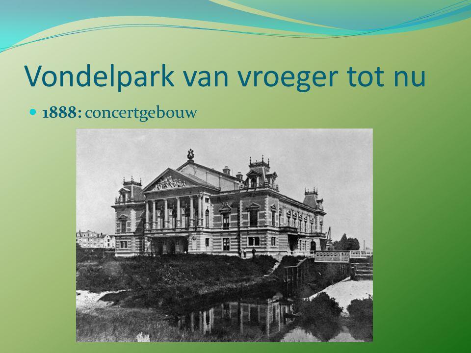 Vondelpark van vroeger tot nu 1888: concertgebouw