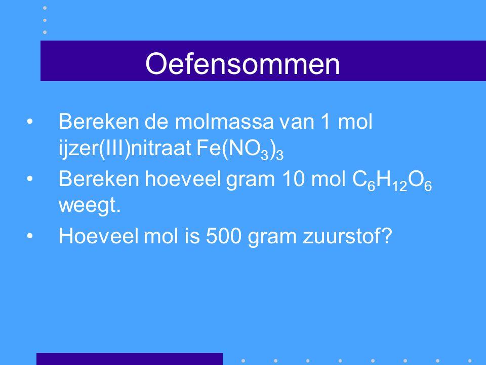 Oefensommen Bereken de molmassa van 1 mol ijzer(III)nitraat Fe(NO 3 ) 3 Bereken hoeveel gram 10 mol C 6 H 12 O 6 weegt. Hoeveel mol is 500 gram zuurst