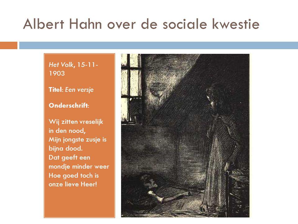 Albert Hahn over de sociale kwestie Het Volk, 15-11- 1903 Titel: Een versje Onderschrift: Wij zitten vreselijk in den nood, Mijn jongste zusje is bijn