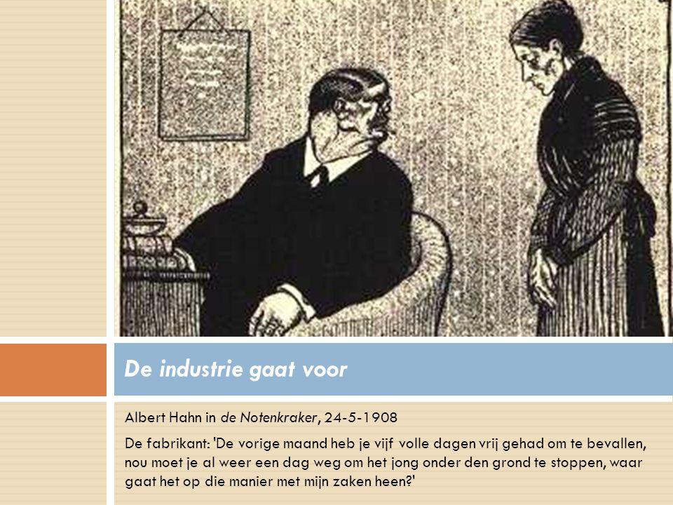 Albert Hahn in de Notenkraker, 24-5-1908 De fabrikant: 'De vorige maand heb je vijf volle dagen vrij gehad om te bevallen, nou moet je al weer een dag