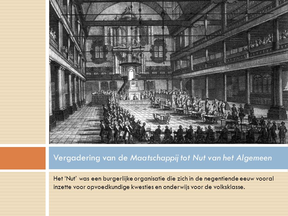 Het 'Nut' was een burgerlijke organisatie die zich in de negentiende eeuw vooral inzette voor opvoedkundige kwesties en onderwijs voor de volksklasse.