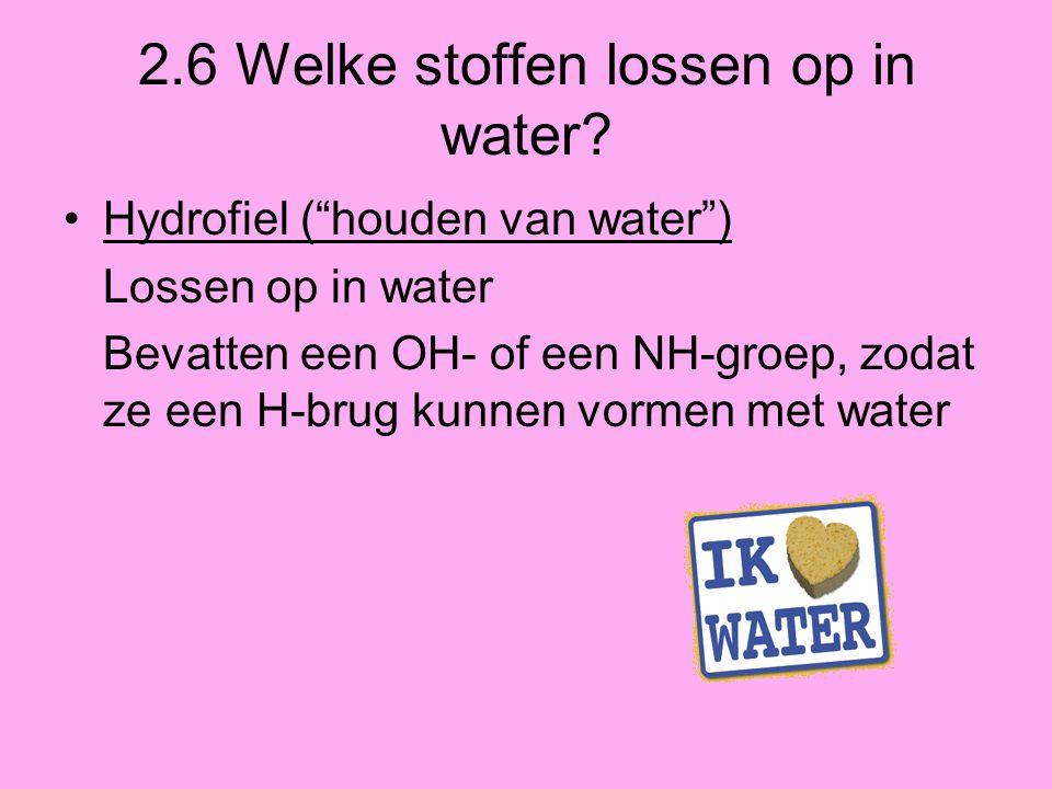 """2.6 Welke stoffen lossen op in water? Hydrofiel (""""houden van water"""") Lossen op in water Bevatten een OH- of een NH-groep, zodat ze een H-brug kunnen v"""