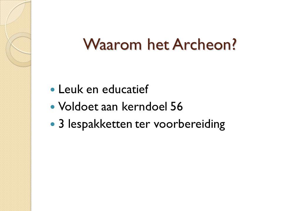 Waarom het Archeon Leuk en educatief Voldoet aan kerndoel 56 3 lespakketten ter voorbereiding