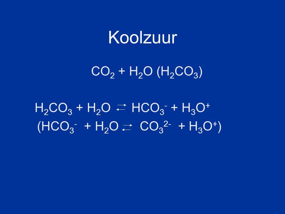 Koolzuur CO 2 + H 2 O (H 2 CO 3 ) H 2 CO 3 + H 2 O HCO 3 - + H 3 O + (HCO 3 - + H 2 O CO 3 2- + H 3 O + )
