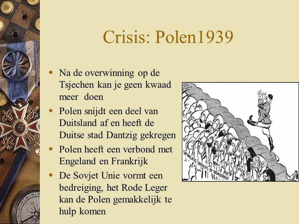 Crisis: Polen1939  Na de overwinning op de Tsjechen kan je geen kwaad meer doen  Polen snijdt een deel van Duitsland af en heeft de Duitse stad Dant