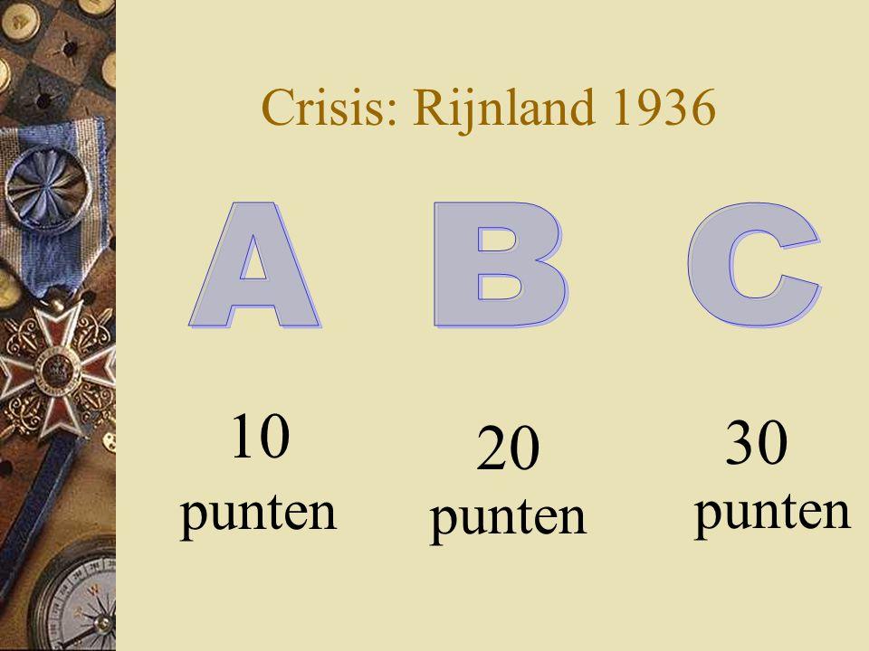 Crisis: Rijnland 1936 10 punten 30 punten 20 punten