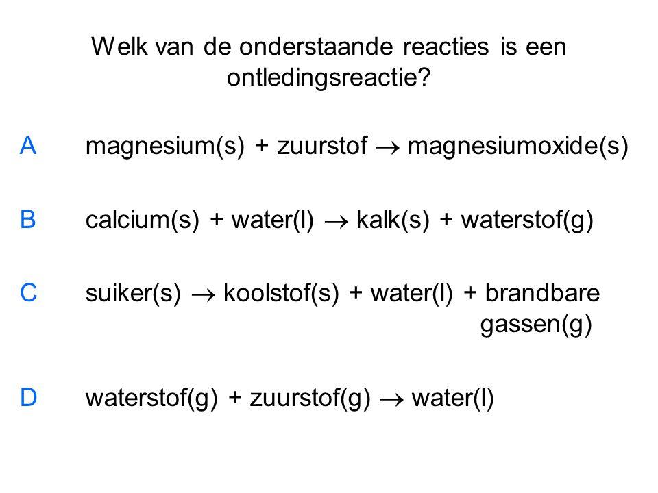 Welk van de onderstaande reacties is een ontledingsreactie? Amagnesium(s) + zuurstof  magnesiumoxide(s) Bcalcium(s) + water(l)  kalk(s) + waterstof(