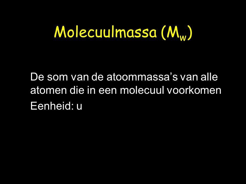 Molecuulmassa (M w ) De som van de atoommassa's van alle atomen die in een molecuul voorkomen Eenheid: u