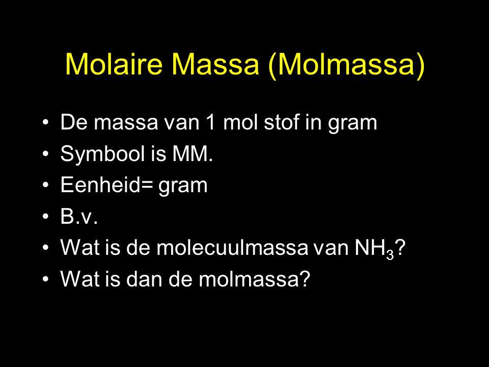 Molaire Massa (Molmassa) De massa van 1 mol stof in gram Symbool is MM. Eenheid= gram B.v. Wat is de molecuulmassa van NH 3 ? Wat is dan de molmassa?