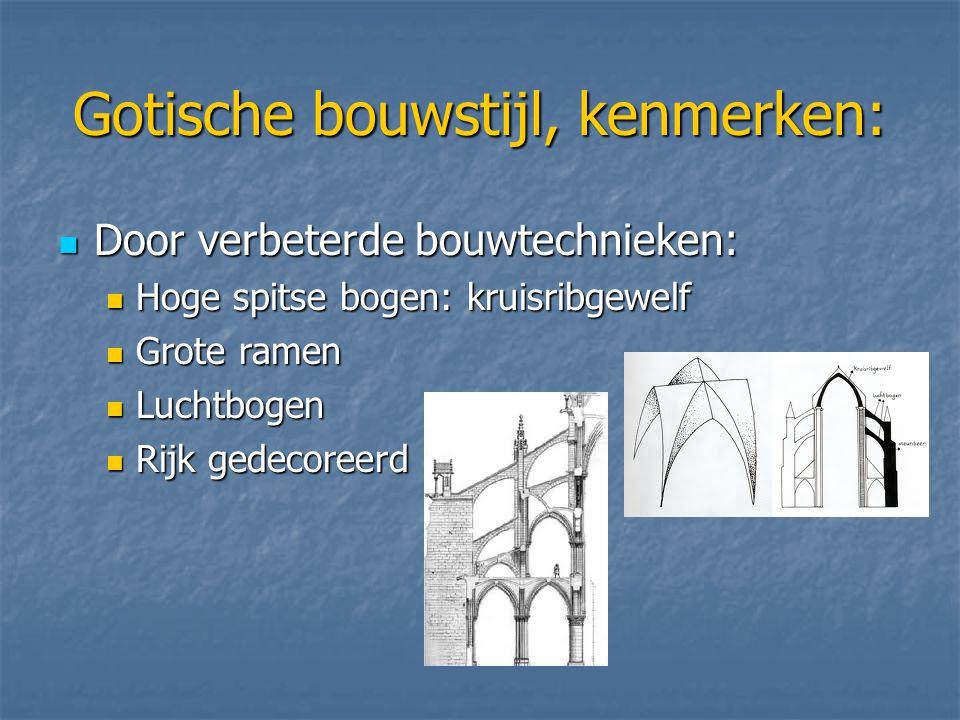 Gotische bouwstijl, kenmerken: Door verbeterde bouwtechnieken: Door verbeterde bouwtechnieken: Hoge spitse bogen: kruisribgewelf Hoge spitse bogen: kr