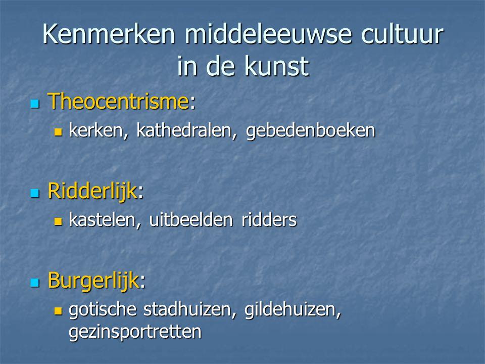 Kenmerken middeleeuwse cultuur in de kunst Theocentrisme: Theocentrisme: kerken, kathedralen, gebedenboeken kerken, kathedralen, gebedenboeken Ridderl