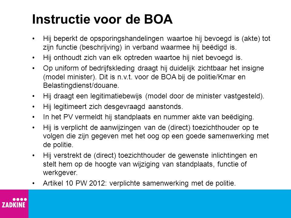 Instructie voor de BOA Hij beperkt de opsporingshandelingen waartoe hij bevoegd is (akte) tot zijn functie (beschrijving) in verband waarmee hij beëdi