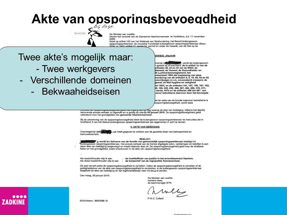 Akte van opsporingsbevoegdheid Twee akte's mogelijk maar: - Twee werkgevers -Verschillende domeinen -Bekwaaheidseisen