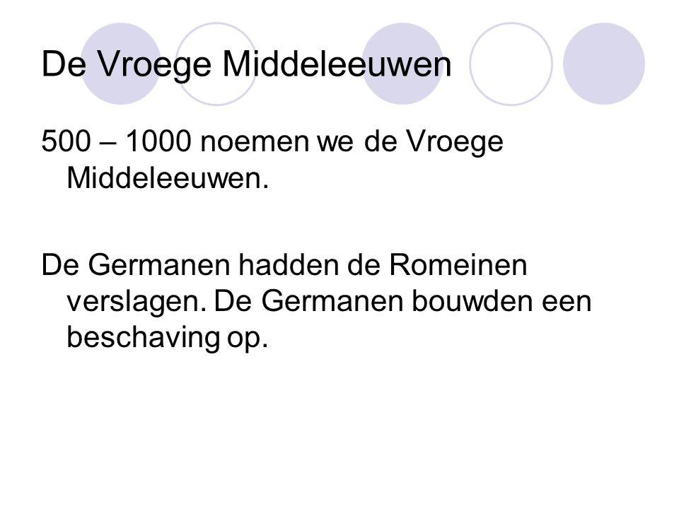 De Vroege Middeleeuwen 500 – 1000 noemen we de Vroege Middeleeuwen.