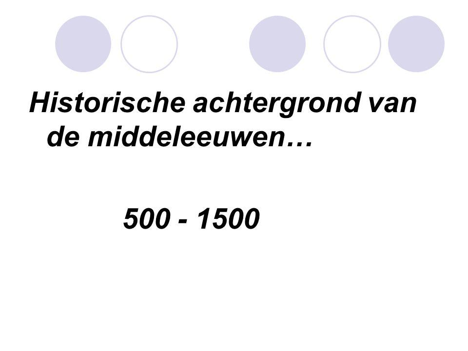 Historische achtergrond van de middeleeuwen… 500 - 1500