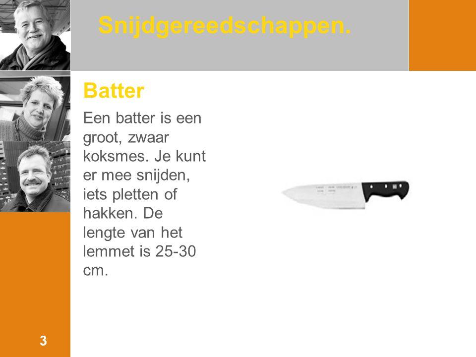 Batter Een batter is een groot, zwaar koksmes.Je kunt er mee snijden, iets pletten of hakken.